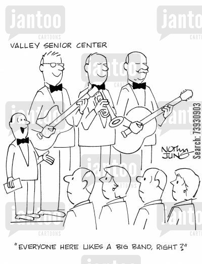retirement homes cartoon humor: 'Everyone here likes a big band, right?'