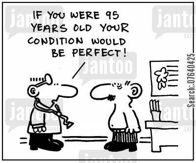 premature aging cartoon humor: 'If you were 95 years old your condition would be perfect.'