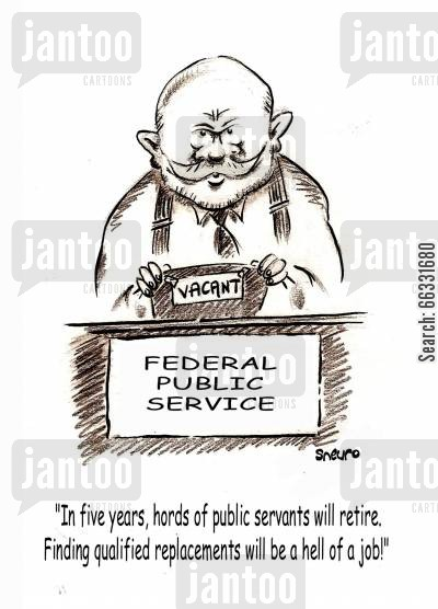 qualified cartoon humor: 'In five years, hords of public servants will retire. Finding qualified replacements will be a hell of a job.'