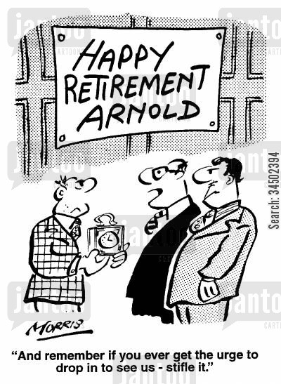 retirement party cartoon humor: And remember if you ever get the urge to drop in to see us - stifle it.