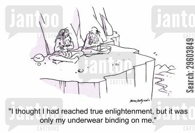 old men cartoon humor: 'I thought I had reached true enlightenment, but it was only my underwear binding on me.'