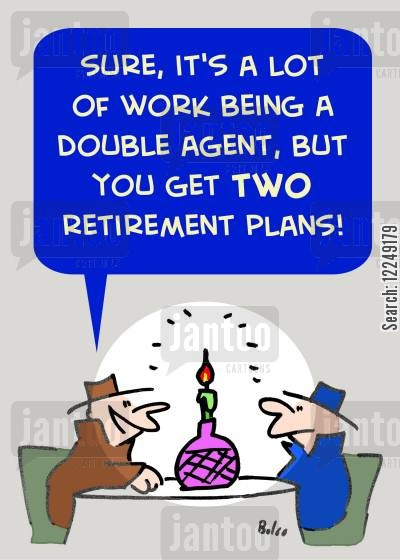 double agent cartoon humor: 'Sure, it's a lot of work being a double agent, but you get TWO retirement plans!'