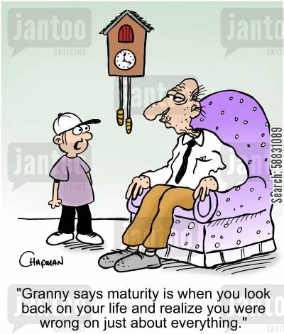 matured cartoon humor: 'Granny says maturity is when you look back on your life and realize you were wrong on just about everything.'