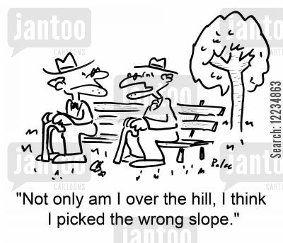 over the hill cartoon humor: 'Not only am I over the hill, I think I picked the wrong slope.'