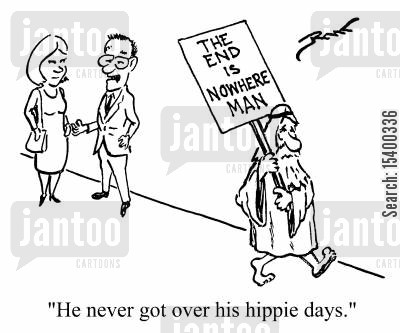 the end is nigh cartoon humor: He never got over his hippie days