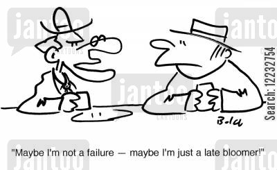 late bloomer cartoon humor: 'Maybe I'm not a failure — maybe I'm just a late bloomer!'