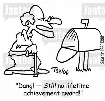 lifetime achievement awards cartoon humor: 'Dang! -- STILL no lifetime achievement award!'
