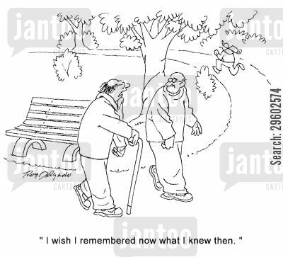old men cartoon humor: 'I wish I remembered now what I knew then.'
