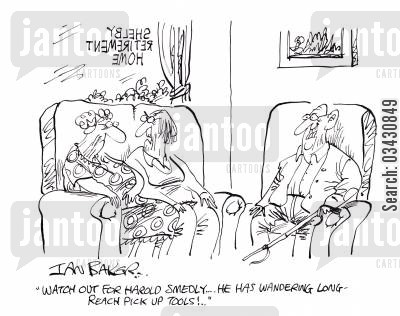 sheltered acommodation cartoon humor: 'Watch out for Harold Smedly...He has wandering long-reach pick up tools!..'