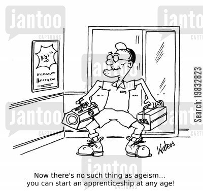 old aged cartoon humor: Now there's no such thing as ageism... you can start an apprenticeship at any age!