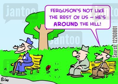 over the hill cartoon humor: 'Ferguson's not like the rest of us, he's AROUND the hill.'