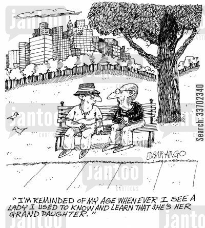 grand parents cartoon humor: 'I'm reminded of my age whenever I see a lady I used to know and learn that she's her granddaughter.'