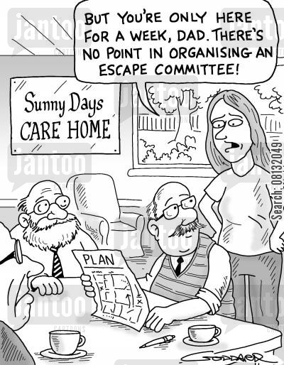 care home cartoon humor: 'But your only here for a week Dad, there's no point in organising an escape committee!'