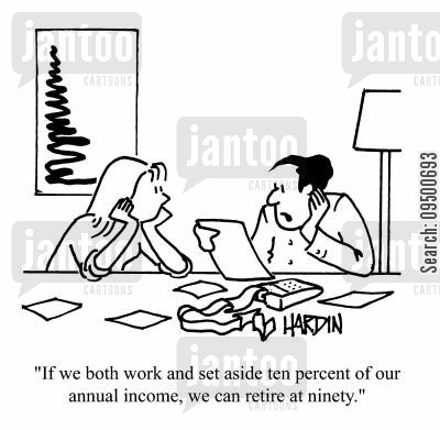 pension scheme cartoon humor: 'If we both work and set aside ten percent of our annual income, we can retire at ninety.'