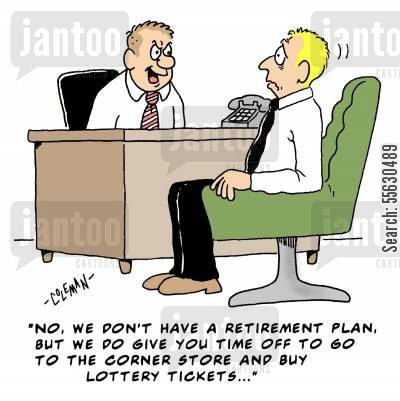 pension plan cartoon humor: No we don't have a retirement plan, but we give you time off to buy lottery tickets...