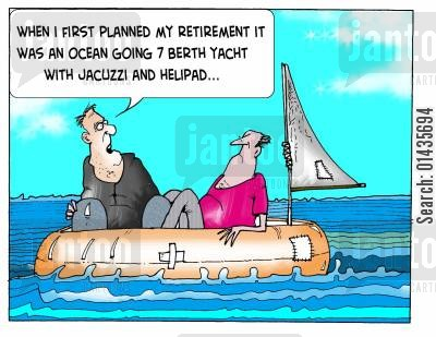 helipad cartoon humor: 'When I first planned my retirement it was an ocean going 7 berth yacht with jacuzzi and helipad.'