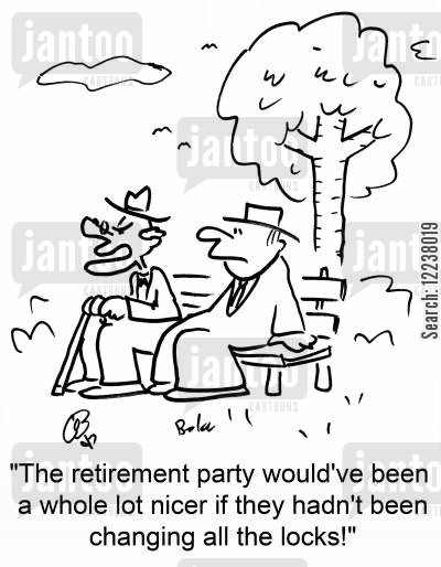 distressed cartoon humor: The retirement party would've been a whole lot nicer if they hadn't been changing all the locks!
