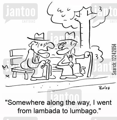 old bones cartoon humor: 'Somewhere along the way, I went from lambada to lumbago.'