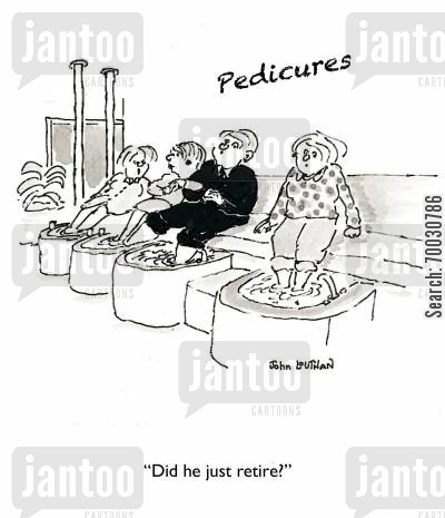 pedicure cartoon humor: 'Did he just retire?'