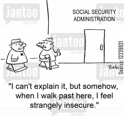 social security office cartoon humor: 'I can't explain it, but somehow, when I walk past here, I feel strangely insecure.'