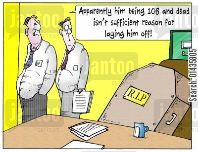 retirement ages cartoon humor: 'Apparently him being 108 and dead isn't sufficient reason for laying him off.'