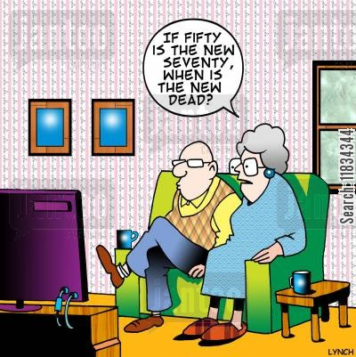ageing population cartoon humor: 'If fifty is the new seventy, when is the new dead?'