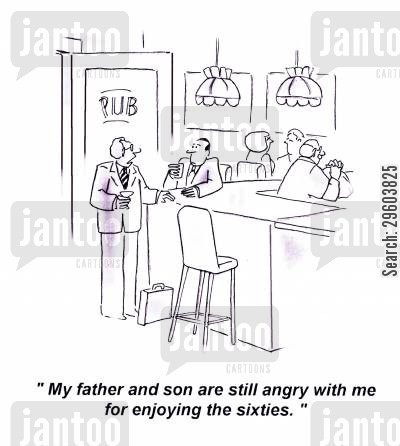sixty cartoon humor: 'My father and son are still angry with me for enjoying the sixties.'
