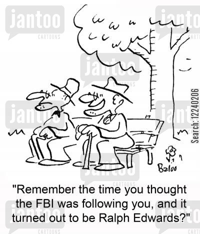 edwards cartoon humor: 'Remember the time you thought the FBI was following you, and it turned out to be Ralph Edwards?'