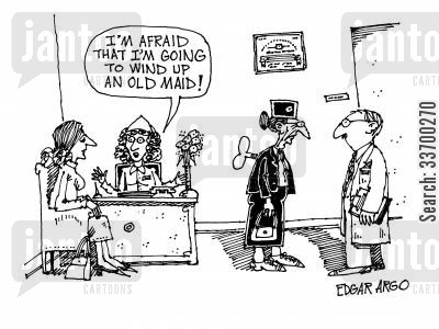 spinster cartoon humor: 'I'm afraid that I'm going to wind up an old maid!'