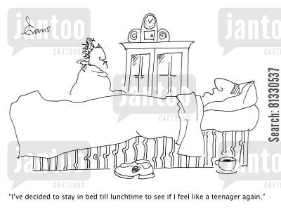 lifestyle cartoon humor: 'I've decided to stay in bed till lunchtime to see if I feel like a teenager again.'
