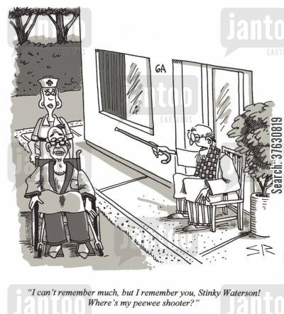 ageism cartoon humor: 'I can't remember much, but I remember you, Stinky Waterson Where's my peewee shooter'
