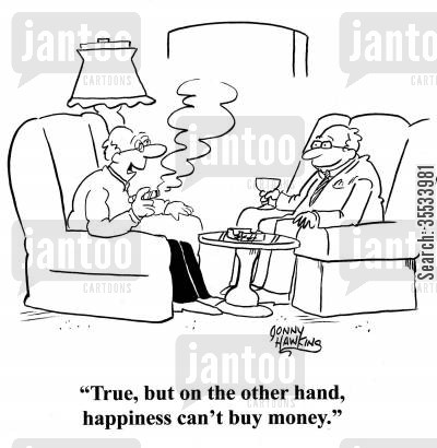 rich men cartoon humor: One old rich man to another: 'True, but on the other hand, happiness can't buy money.'