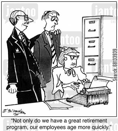 cubical farm cartoon humor: 'Not only do we have a great retirement program, our employees age more quickly.'