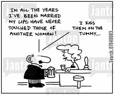 fidelity cartoon humor: 'In all the years I've been married my lips have never touched those of another woman. I kiss them on the tummy.'