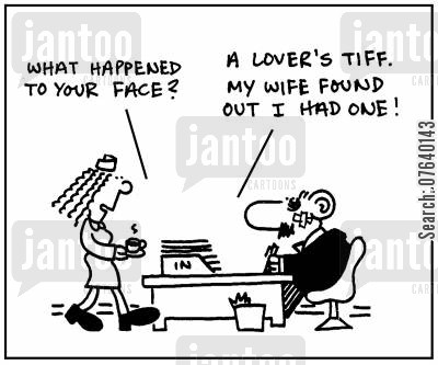 black eye cartoon humor: 'What happened to your face?' - 'A lover's tiff. My wife found out I had one.'