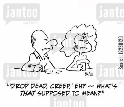 drop dead cartoon humor: 'Drop dead, creep,' eh? — what's that supposed to mean?