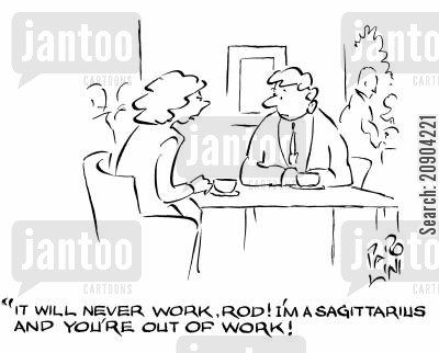 claptrap cartoon humor: 'It'll never work, Rod! I'm a sagittarius and you're out of work!'