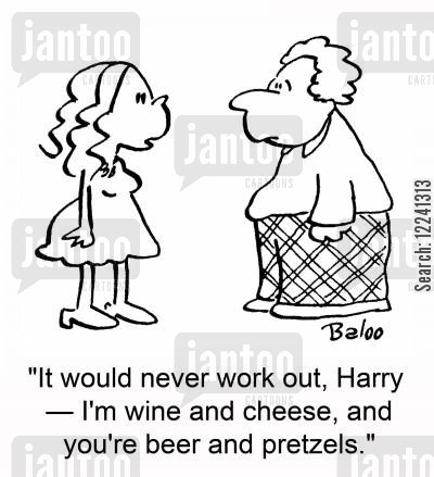 dumpers cartoon humor: 'It would never work out, Harry -- I'm wine and cheese, and you're beer and pretzels.'