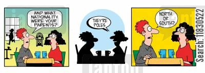 polish cartoon humor: And what nationality were your parents? They're poles. North or south?
