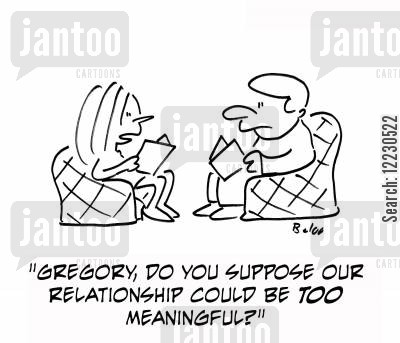 meaningful relationships cartoon humor: 'Gregory, do you suppose our relationship could be too meaningful?'