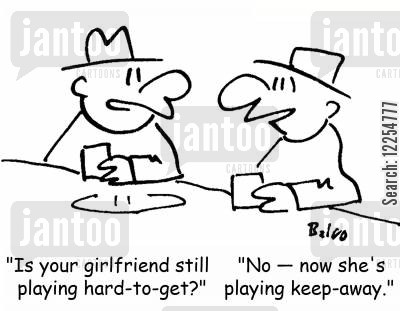 hard to get cartoon humor: 'Is your girlfriend still playing hard-to-get?', 'No -- now she's playing keep-away.'