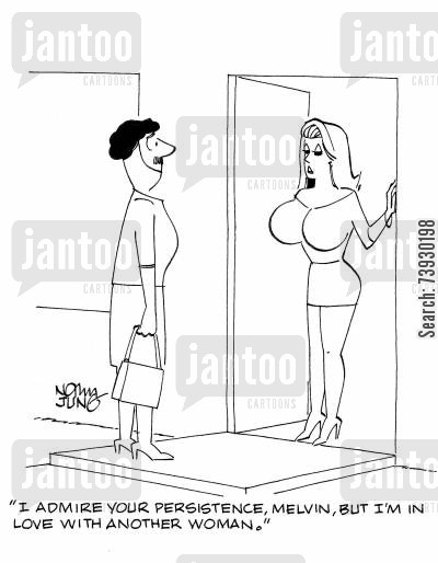 pursue cartoon humor: 'I admire your persistence, Melvin, but I'm in love with another woman.'