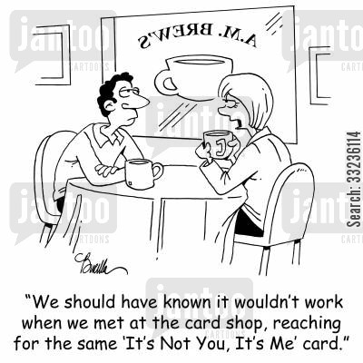 commitment phobia cartoon humor: 'We should have known it wouldn't work when we met at the card shop, reaching for the same 'It's Not You, It's Me' card.'