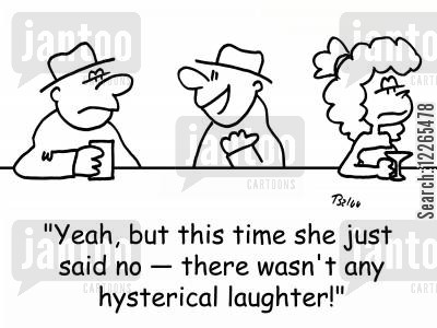 hysterical cartoon humor: 'Yeah, but this time she just said no -- there wasn't any hysterical laughter!'
