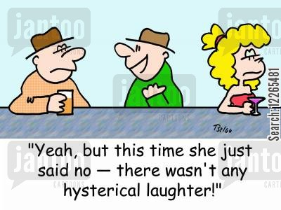 perseverance cartoon humor: 'Yeah, but this time she just said no -- there wasn't any hysterical laughter!'