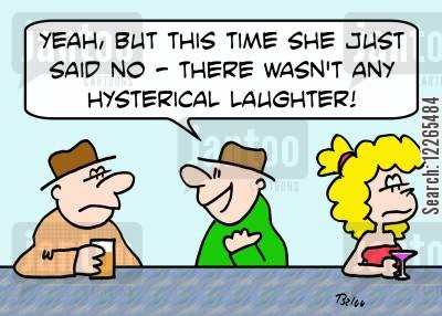 hysterical cartoon humor: 'Yeah, but this time she just said no -- there wasn't any hysterical laughter'