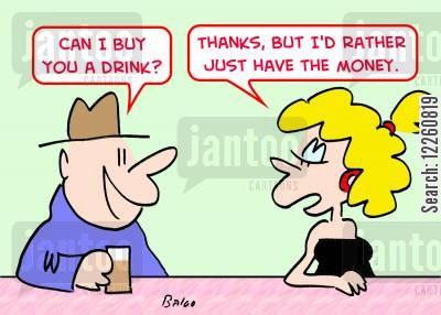 buying drinks cartoon humor: 'Can I buy you a drink?', 'Thanks, but I'd rather just have the money.'