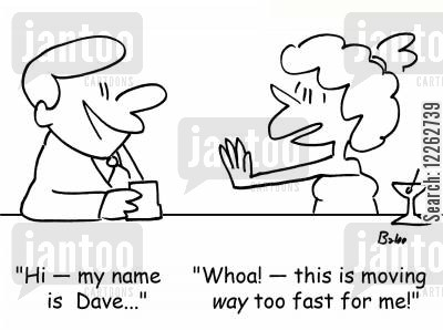 blown out cartoon humor: 'Hi -- my name is Dave...', 'Whoa! -- this is moving WAY too fast for me!'