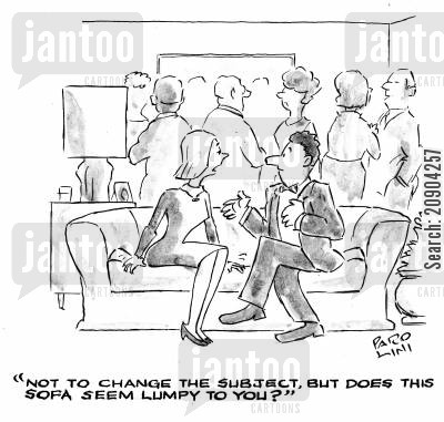 changing the subject cartoon humor: 'Not to change the subject, but does this sofa seem lumpy to you?'