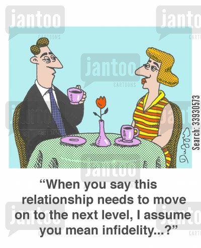 commitment cartoon humor: 'When you say this relationship needs to move on to the next level, I assume you mean infidelity...?'